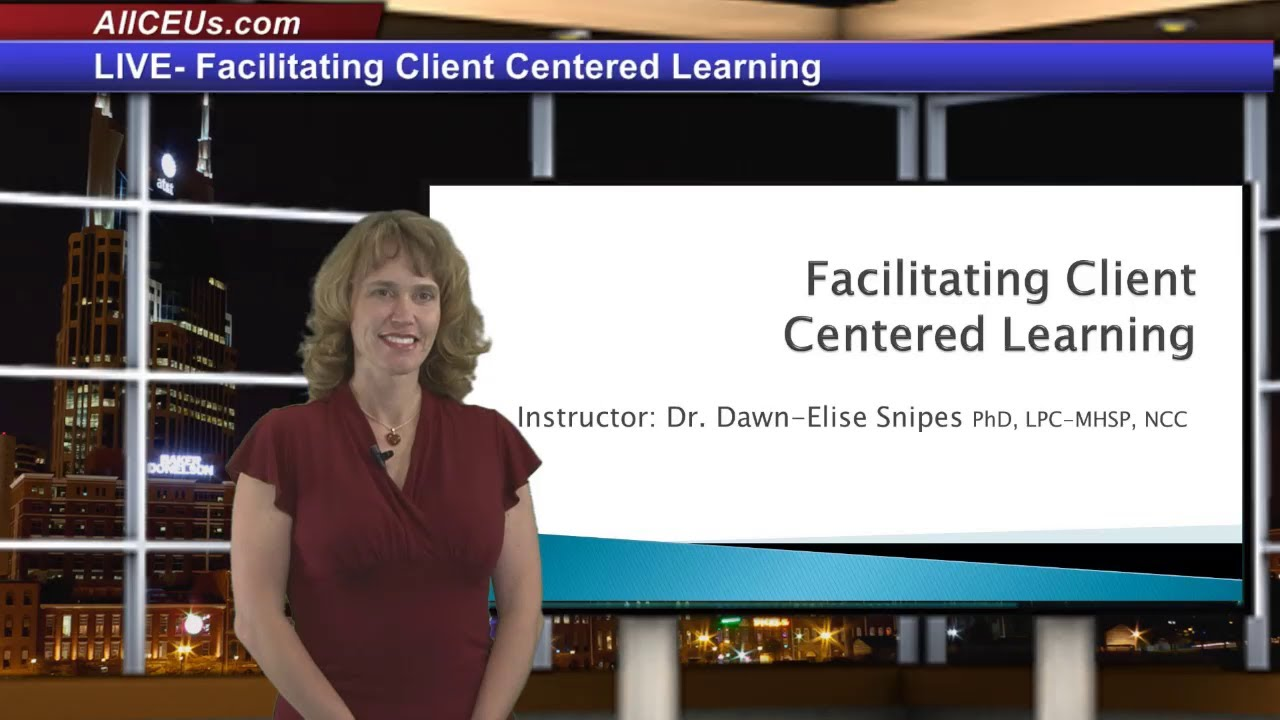 Facilitating Client Centered Learning for LPC, LMHC, and Addiction Counselor CEUs