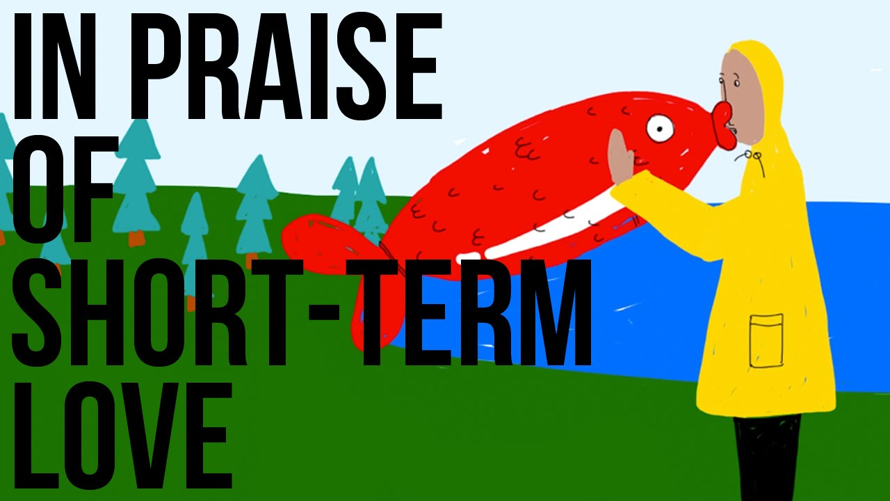 In Praise of Short-Term Love