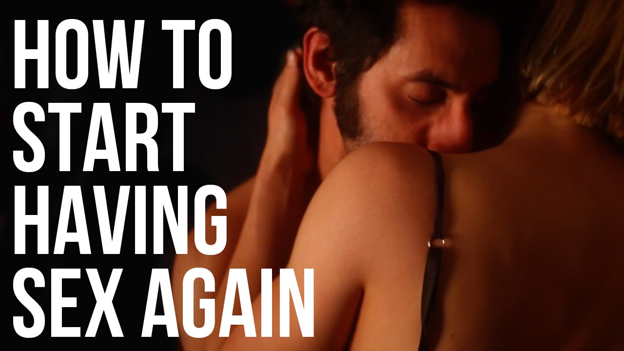 How to Start Having Sex Again