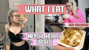 What I Eat // Body Dysmorphia & Mental Health  + Date Night