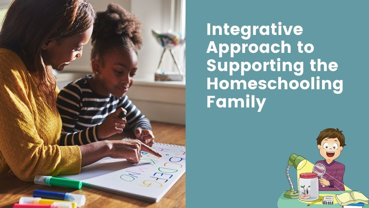 Integrative Approach to Supporting the Homeschooling Family