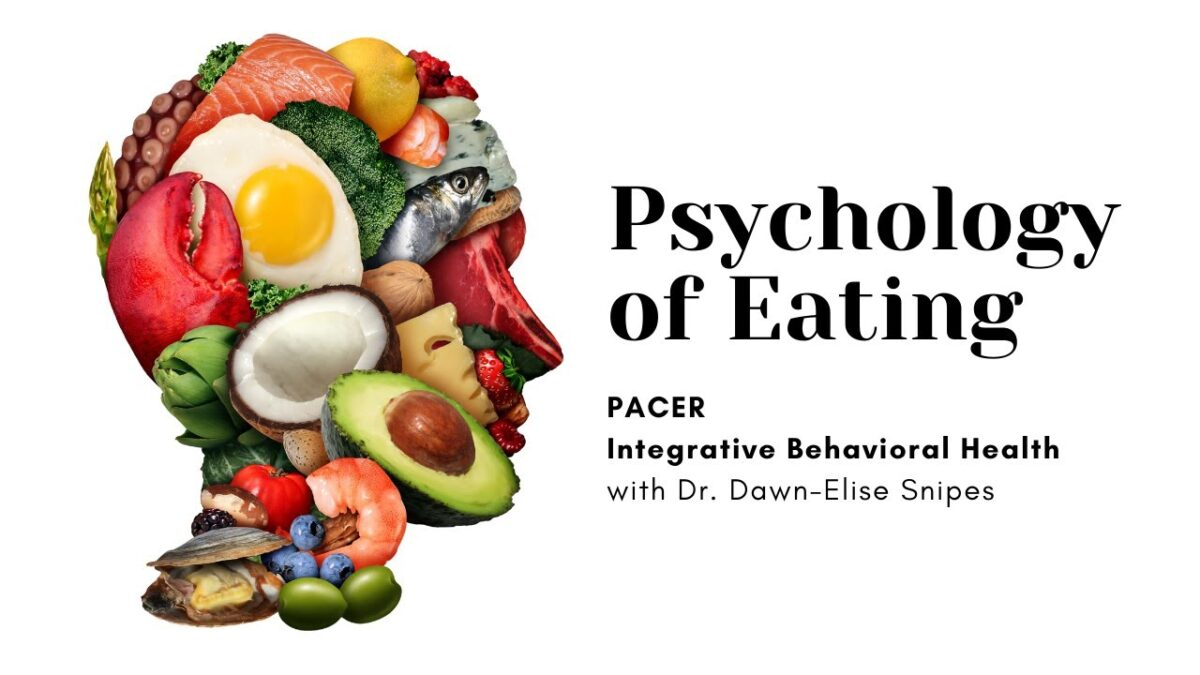 Psychology of Eating: PACER Integrated Behavioral Health with Dr. Dawn Elise Snipes