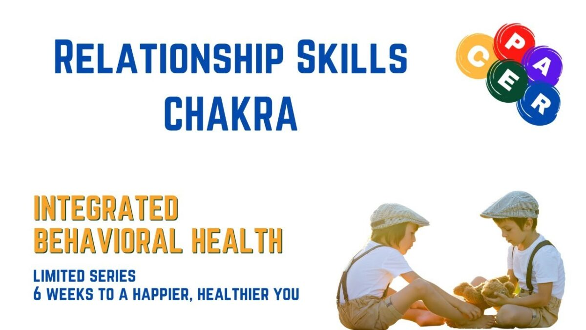 Relationship Skills CHAKRA: 6 Weeks to a Happier, Healthier You