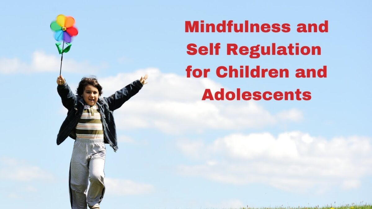 Mindfulness and Self Regulation for Children and Adolescents